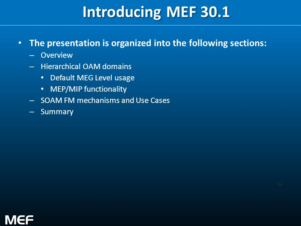 12 Introducing MEF 30.1 The presentation is organized into the following sections: – Overview – Hierarchical OAM domains Default MEG Level usage MEP/M