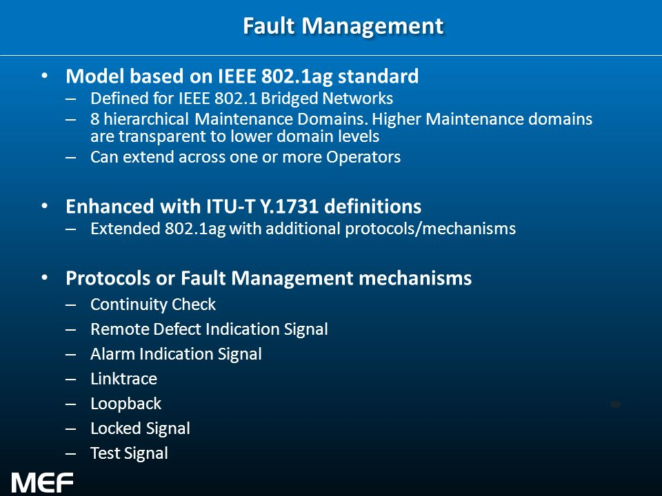 13 Fault Management Model based on IEEE 802.1ag standard – Defined for IEEE 802.1 Bridged Networks – 8 hierarchical Maintenance Domains. Higher Mainte