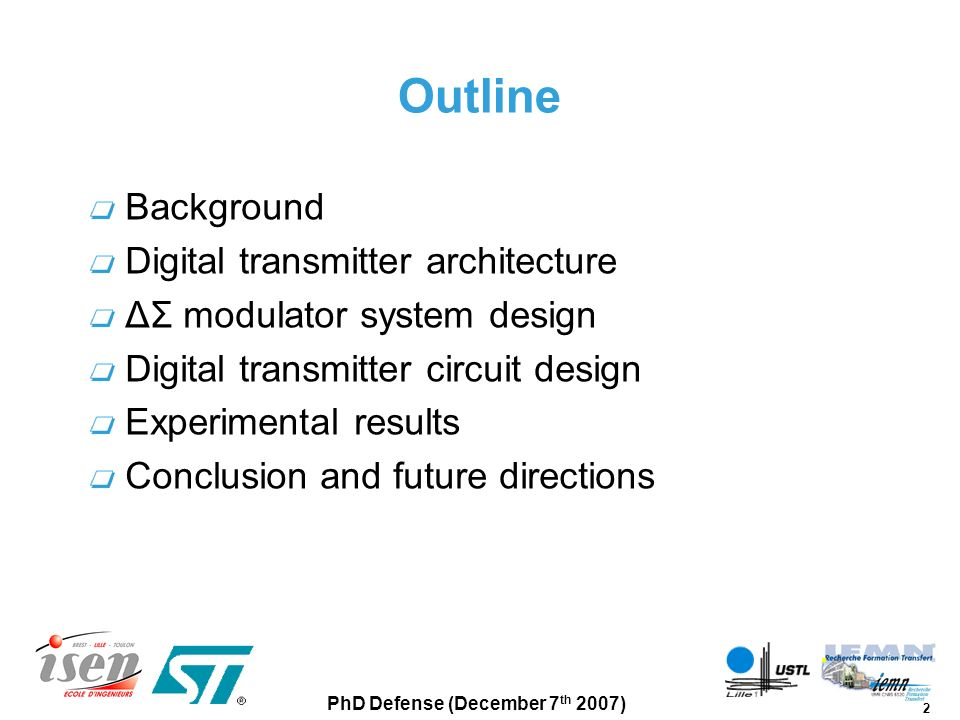 2 PhD Defense (December 7 th 2007) Outline Background Digital transmitter architecture ΔΣ modulator system design Digital transmitter circuit design E