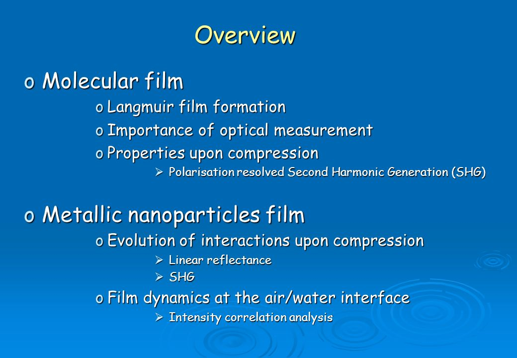 oMolecular film oLangmuir film formation oImportance of optical measurement oProperties upon compression Polarisation resolved Second Harmonic Generat