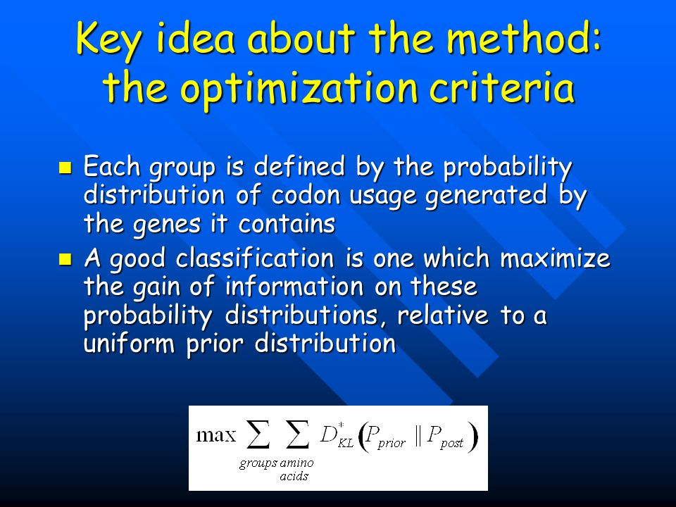Key idea about the method: the optimization criteria Each group is defined by the probability distribution of codon usage generated by the genes it co