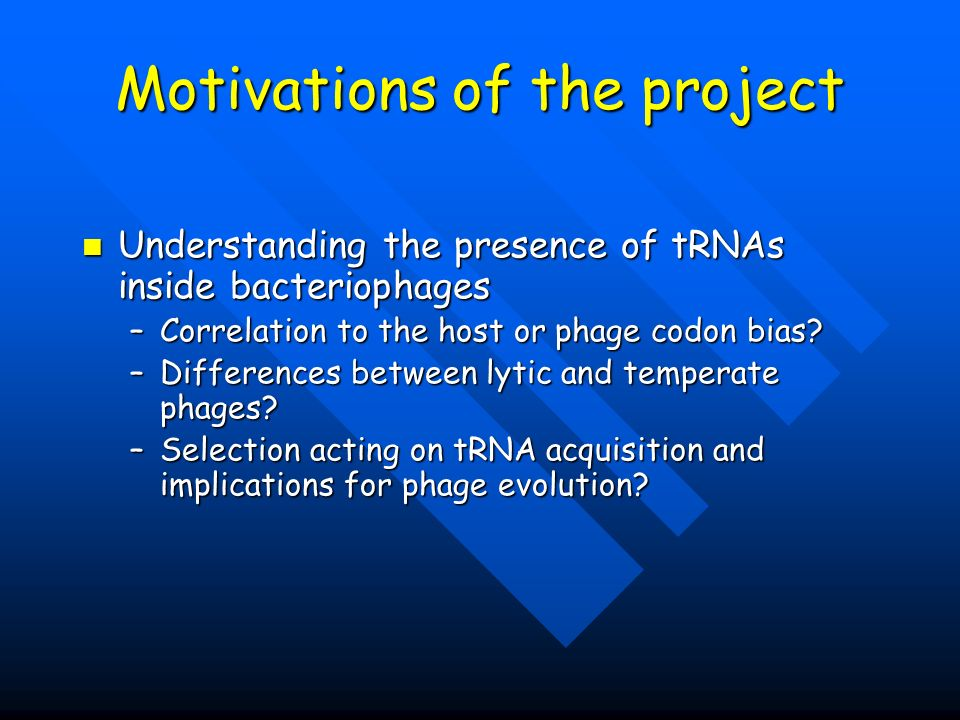 Motivations of the project Understanding the presence of tRNAs inside bacteriophages Understanding the presence of tRNAs inside bacteriophages –Correl