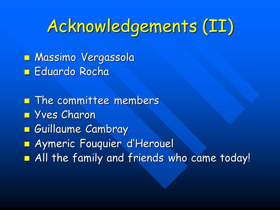 Acknowledgements (II) Massimo Vergassola Massimo Vergassola Eduardo Rocha Eduardo Rocha The committee members The committee members Yves Charon Yves C