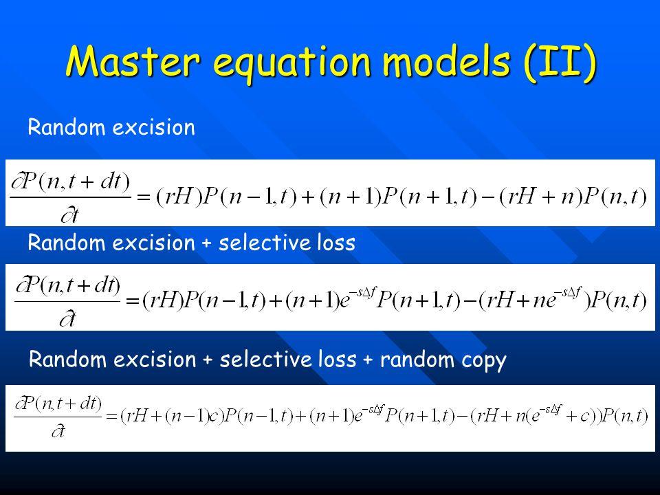Master equation models (II) Random excision Random excision + selective loss Random excision + selective loss + random copy