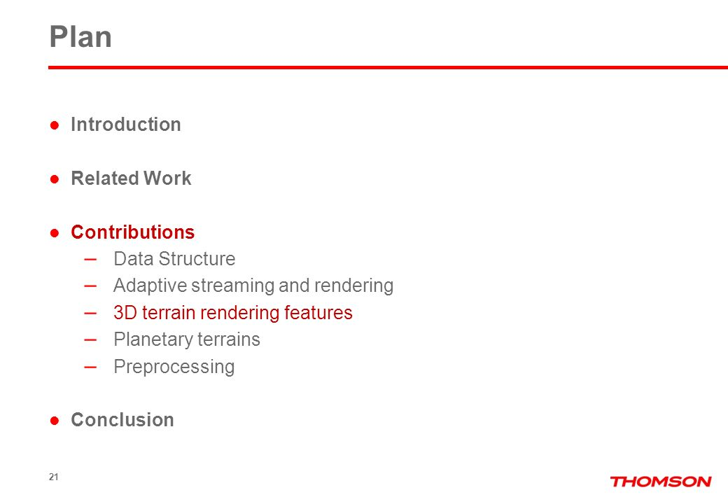 21 Plan Introduction Related Work Contributions – Data Structure – Adaptive streaming and rendering – 3D terrain rendering features – Planetary terrai
