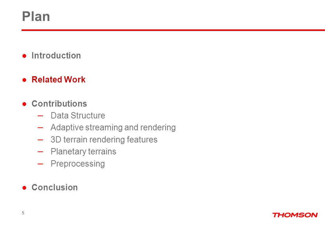 5 Plan Introduction Related Work Contributions – Data Structure – Adaptive streaming and rendering – 3D terrain rendering features – Planetary terrain