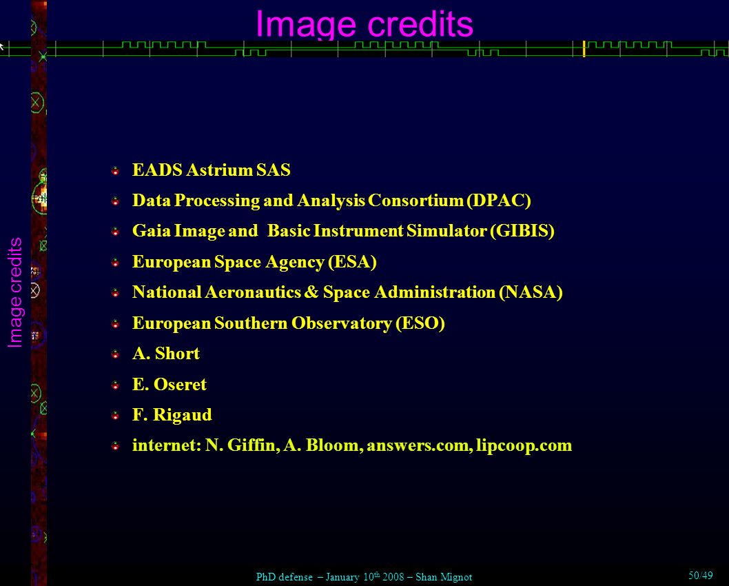 Image credits EADS Astrium SAS Data Processing and Analysis Consortium (DPAC) Gaia Image and Basic Instrument Simulator (GIBIS) European Space Agency (ESA) National Aeronautics & Space Administration (NASA) European Southern Observatory (ESO) A.