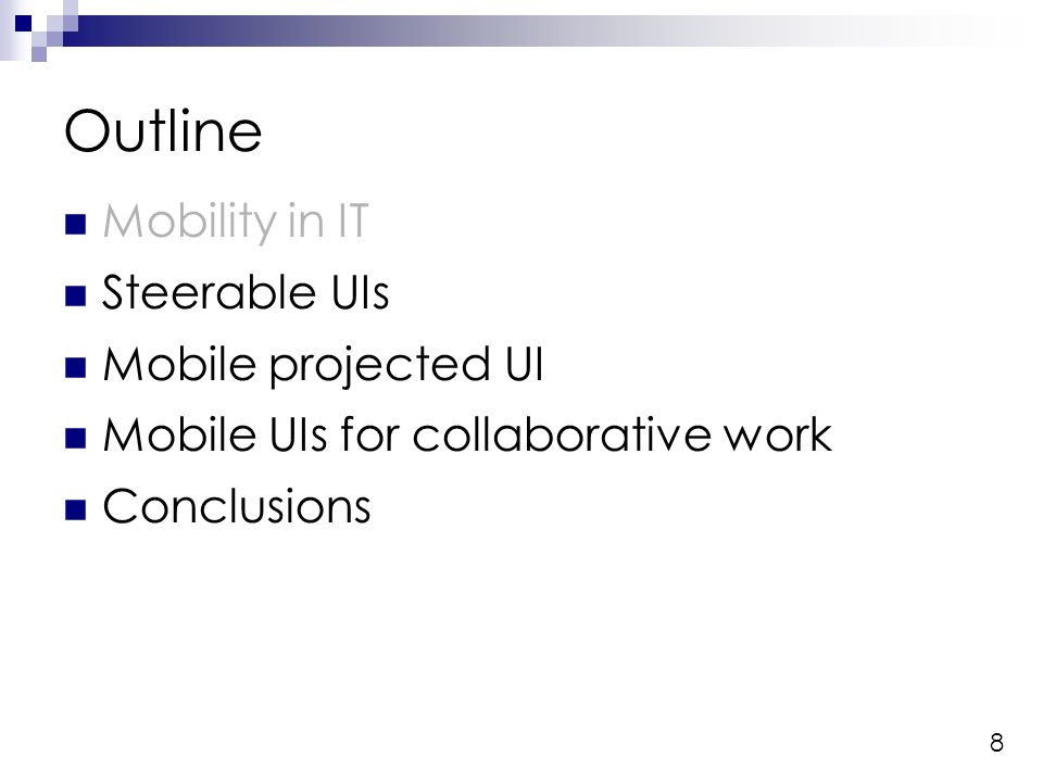8 Outline Mobility in IT Steerable UIs Mobile projected UI Mobile UIs for collaborative work Conclusions