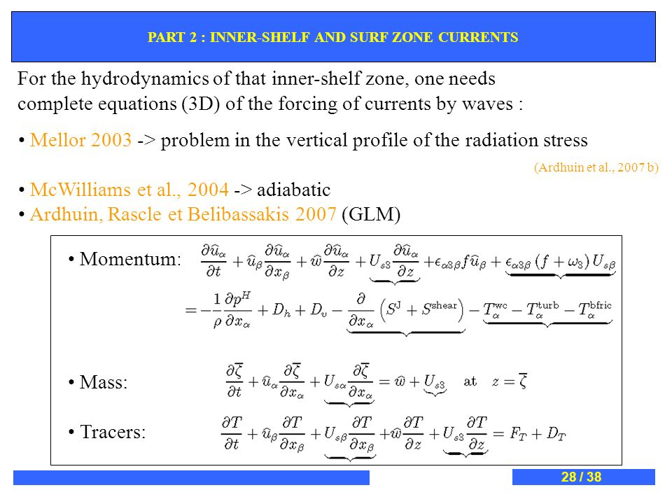 For the hydrodynamics of that inner-shelf zone, one needs complete equations (3D) of the forcing of currents by waves : Mellor 2003 -> problem in the