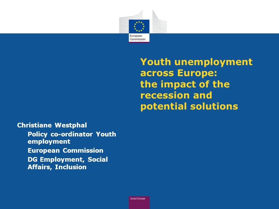 Youth unemployment across Europe: the impact of the recession and potential solutions Christiane Westphal Policy co-ordinator Youth employment Europea