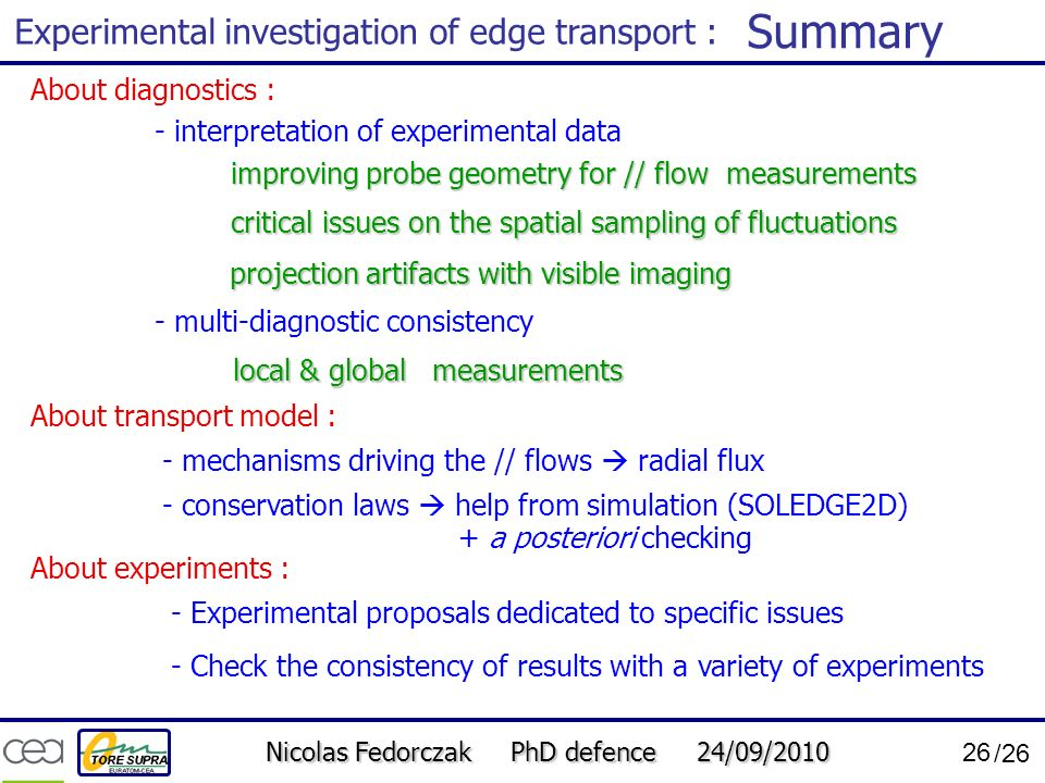 Nicolas Fedorczak PhD defence 24/09/2010 26 /26 Summary Experimental investigation of edge transport : About diagnostics : - interpretation of experim
