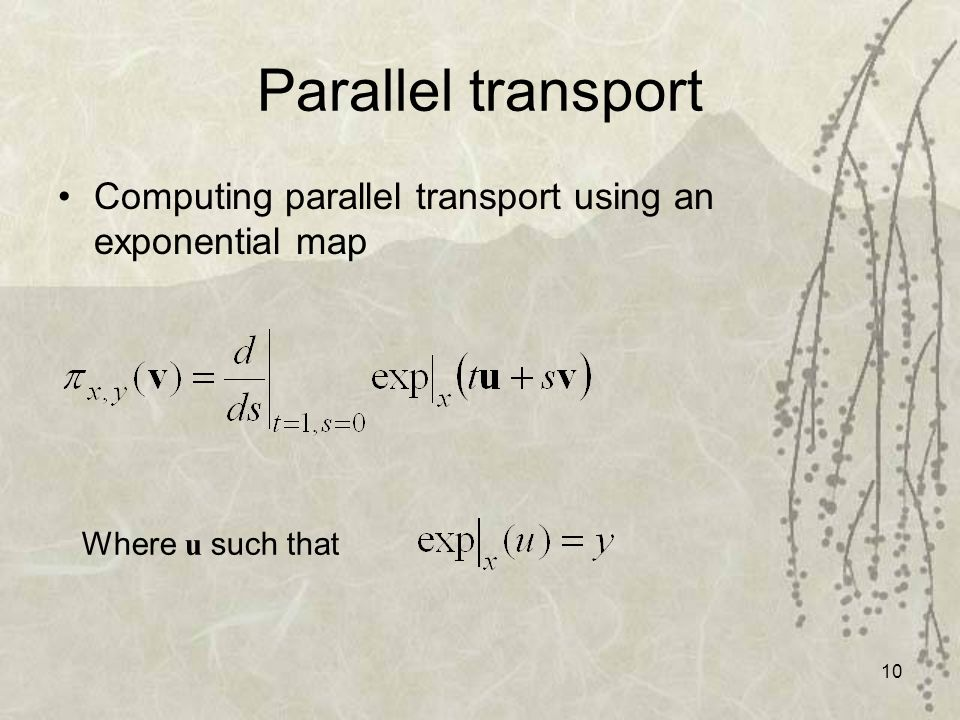 10 Parallel transport Computing parallel transport using an exponential map Where u such that