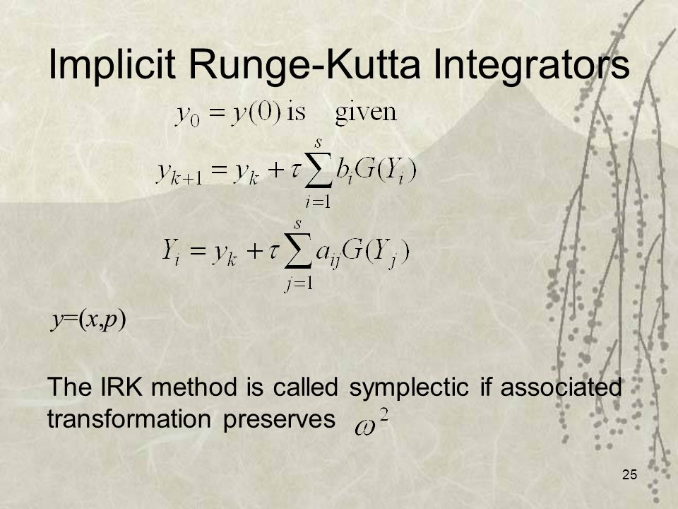 25 Implicit Runge-Kutta Integrators The IRK method is called symplectic if associated transformation preserves y=(x,p)