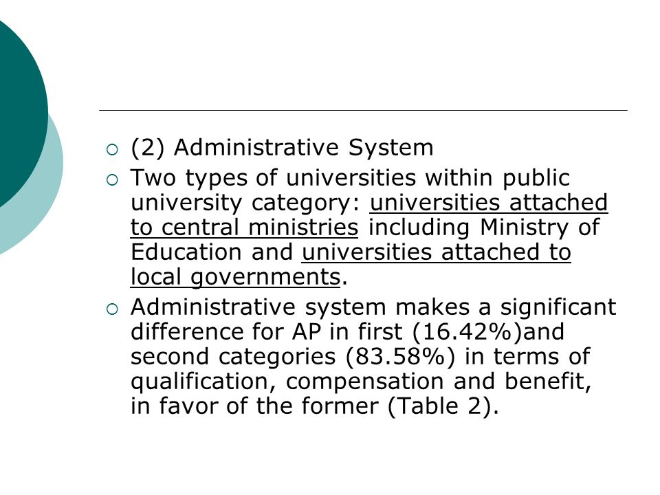 (2) Administrative System Two types of universities within public university category: universities attached to central ministries including Ministry