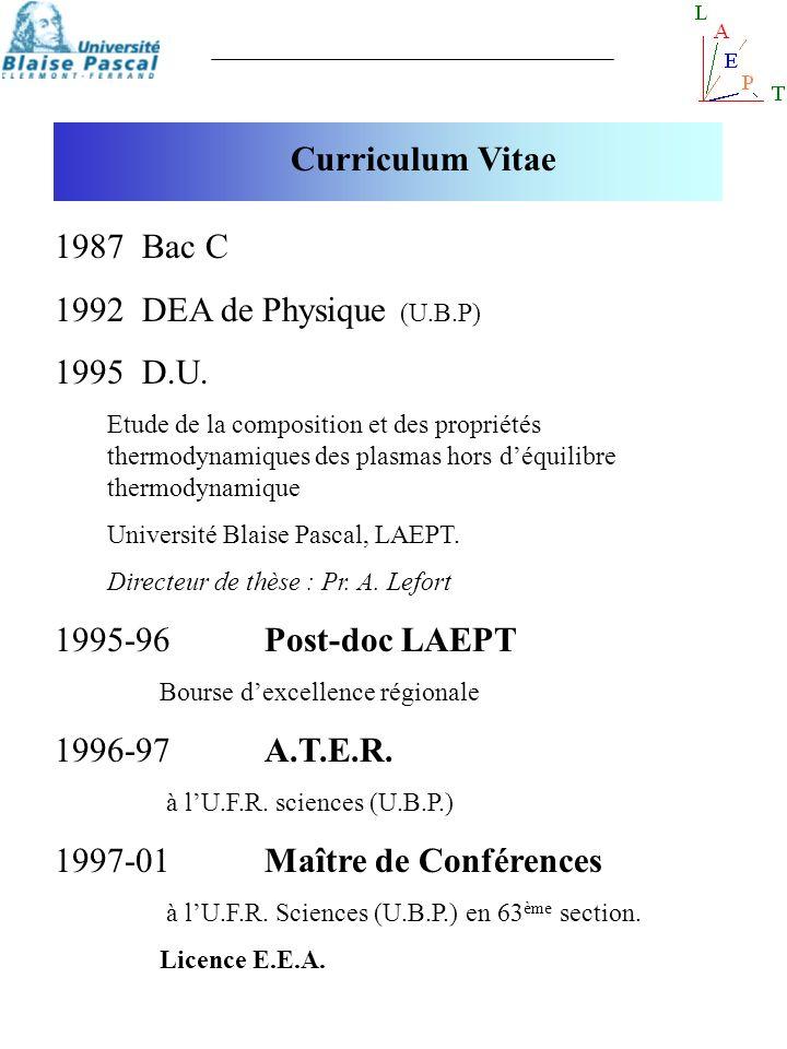 1987 Bac C 1992 DEA de Physique (U.B.P) 1995 D.U. Etude de la composition et des propriétés thermodynamiques des plasmas hors déquilibre thermodynamiq