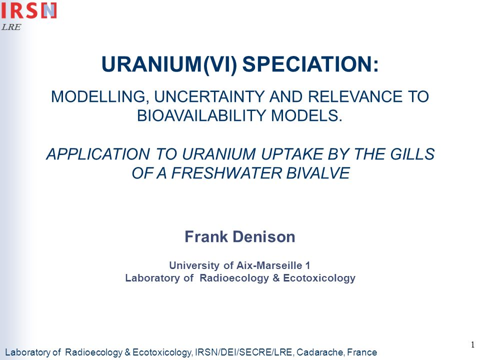 LRE 2 URANIUM: A FRESHWATER CONTAMINANT Uranium is a widely distributed naturally occurring element In oxic surface-waters uranium is predominantly found in the +6 oxidation state, as the UO 2 2+ oxyion Various industrial activities mainly related to the nuclear fuel cycle can result in environmental contamination Uranium has a double toxicity: both radiological and chemical To properly assess the impact of uranium contamination on the biota, factors that can modify its bioavailability and/or toxicity need to be accounted for Factors that influence a metals bioavailability include both the physico-chemical characteristics of the exposure medium and biological factors such as the behaviour or physiological status of the exposed organisms