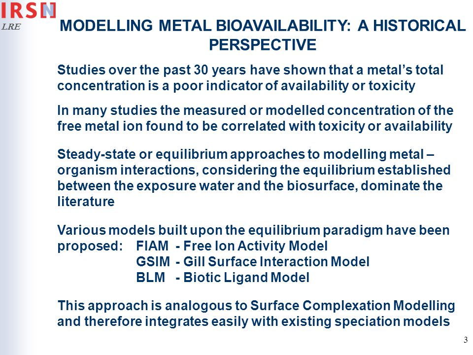 LRE 4 THE USE OF BIVALVES IN METAL – ORGANISM INTERACTION STUDIES Bivalves are frequently used for biomonitoring studies, ideal for long duration monitoring due to: For benthic species, their location at the sediment-water interface exposes them to contamination from both sources Respiration and feeding by water ventilation ensuring a high throughput of environmental medium Bivalves can respond to unfavourable conditions by reducing or stopping water ventilation (clamming up) This behavioural response may give difficulties for the interpretation of accumulation studies over time scales where this phenomenon is significant