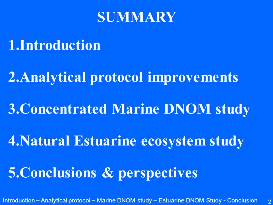 2 1.Introduction 2.Analytical protocol improvements 3.Concentrated Marine DNOM study 4.Natural Estuarine ecosystem study 5.Conclusions & perspectives