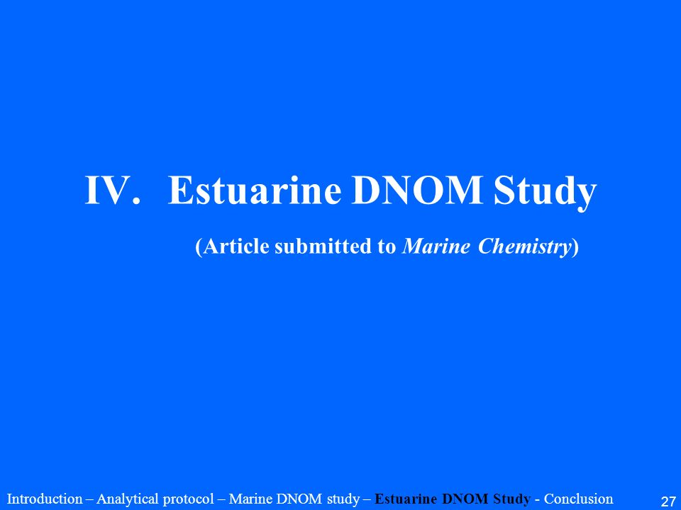27 IV.Estuarine DNOM Study (Article submitted to Marine Chemistry) Introduction – Analytical protocol – Marine DNOM study – Estuarine DNOM Study - Con