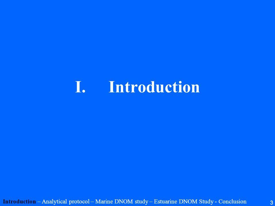 3 I.Introduction Introduction – Analytical protocol – Marine DNOM study – Estuarine DNOM Study - Conclusion