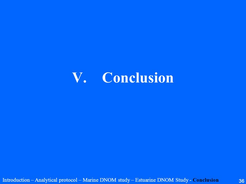 36 V.Conclusion Introduction – Analytical protocol – Marine DNOM study – Estuarine DNOM Study - Conclusion
