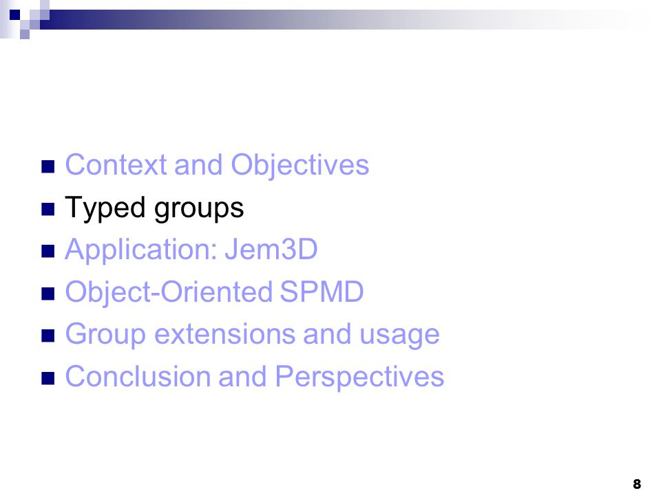8 Context and Objectives Typed groups Application: Jem3D Object-Oriented SPMD Group extensions and usage Conclusion and Perspectives