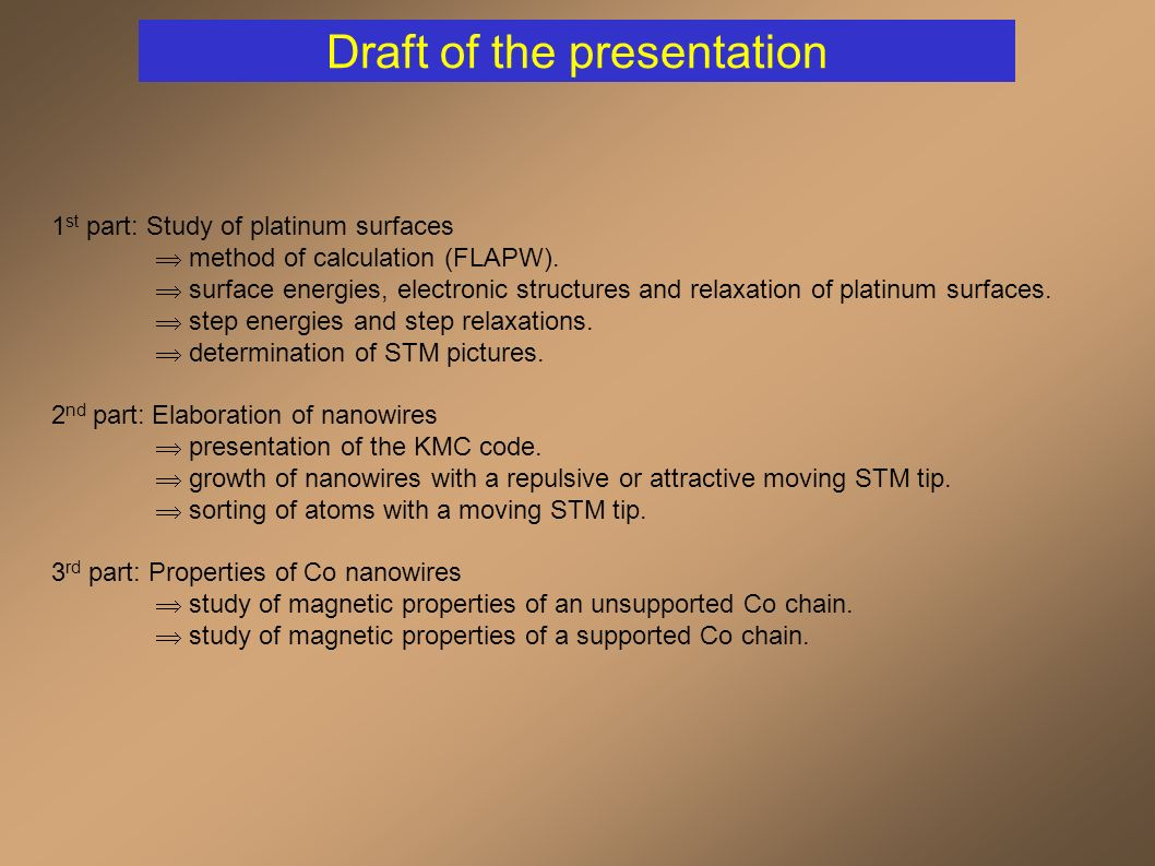 Draft of the presentation 1 st part: Study of platinum surfaces method of calculation (FLAPW).