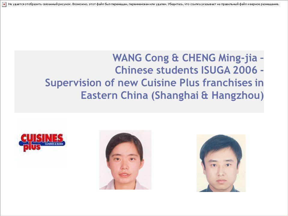 WANG Cong & CHENG Ming-jia – Chinese students ISUGA 2006 - Supervision of new Cuisine Plus franchises in Eastern China (Shanghai & Hangzhou)