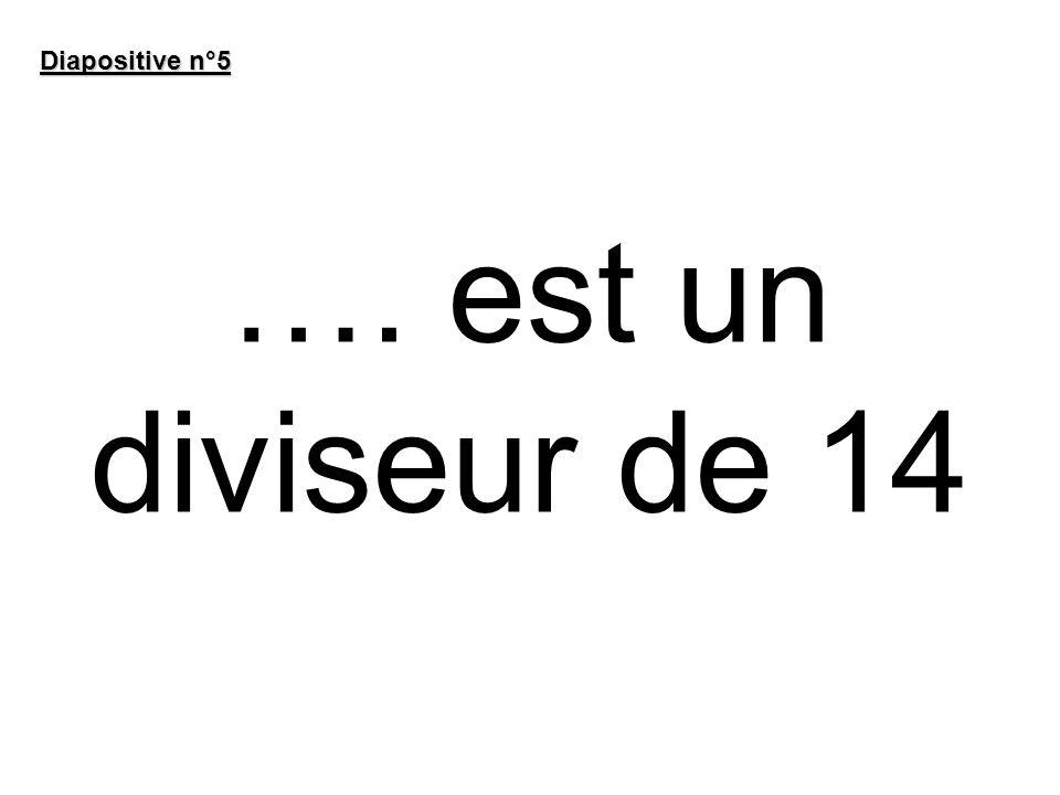 …. est un diviseur de 14 Diapositive n°5