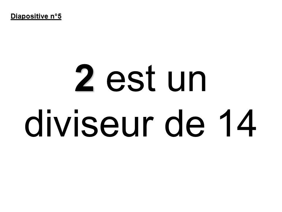 2 2 est un diviseur de 14 Diapositive n°5