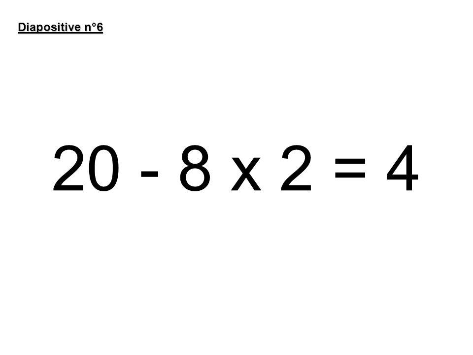 20 - 8 x 2 = 4 Diapositive n°6