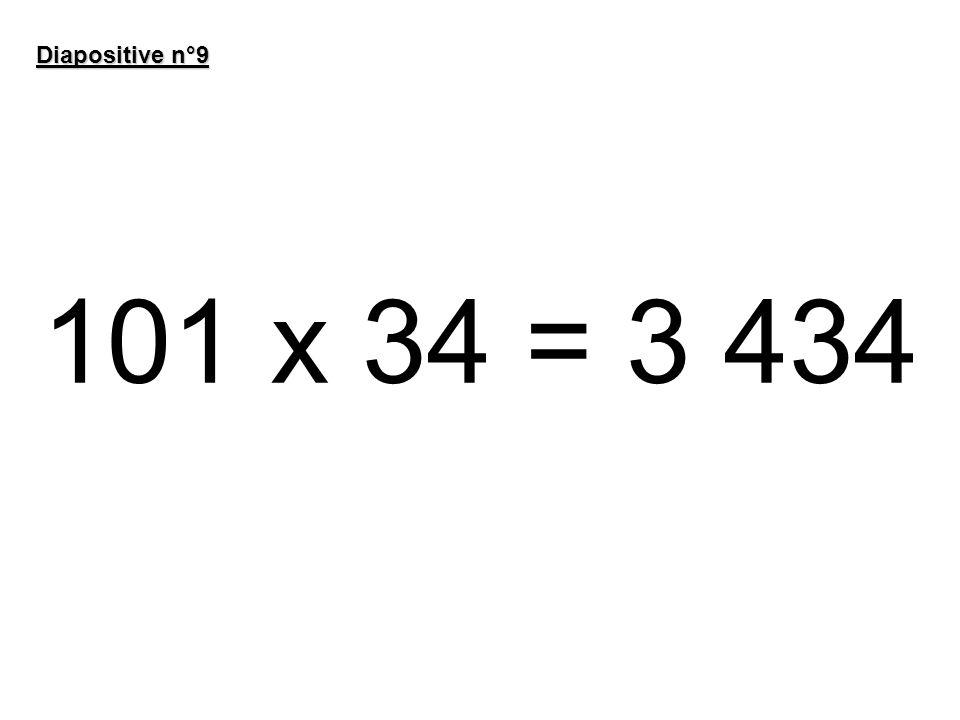 101 x 34 = 3 434 Diapositive n°9