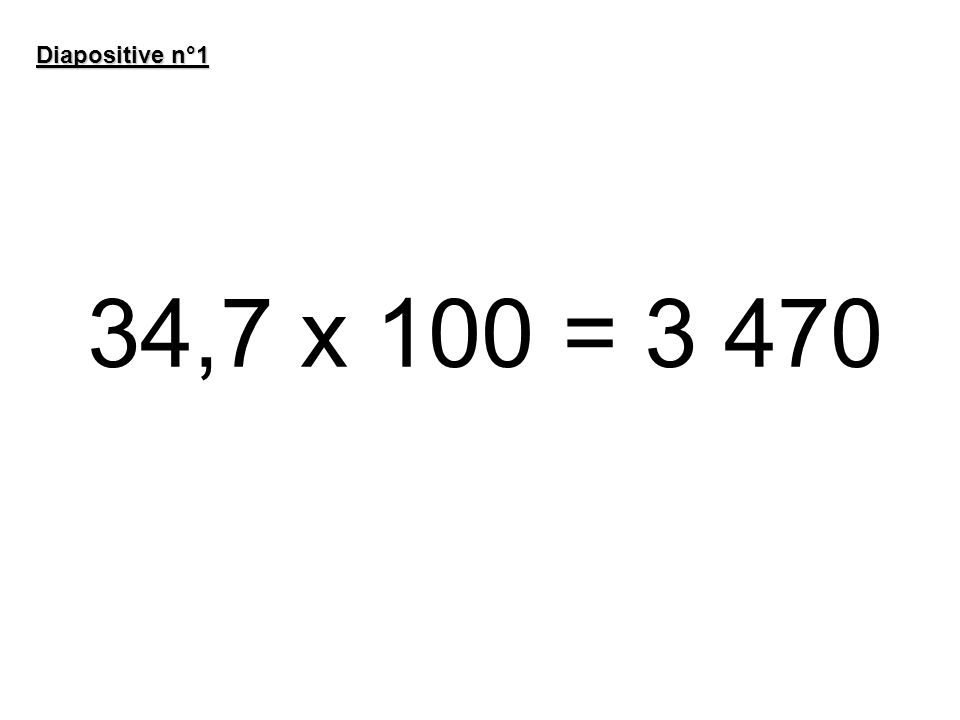 34,7 x 100 = 3 470 Diapositive n°1