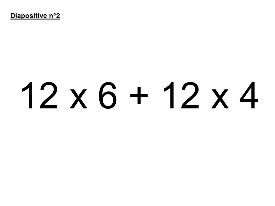 Diapositive n°2 12 x 6 + 12 x 4