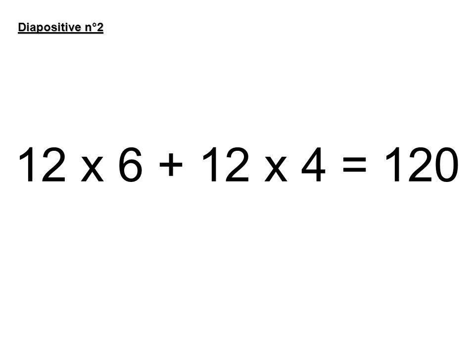 Diapositive n°2 12 x 6 + 12 x 4 = 120