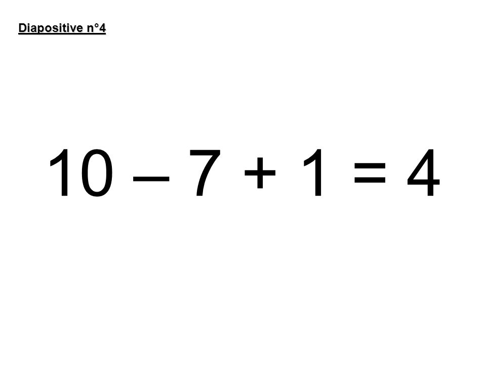 10 – 7 + 1 = 4 Diapositive n°4