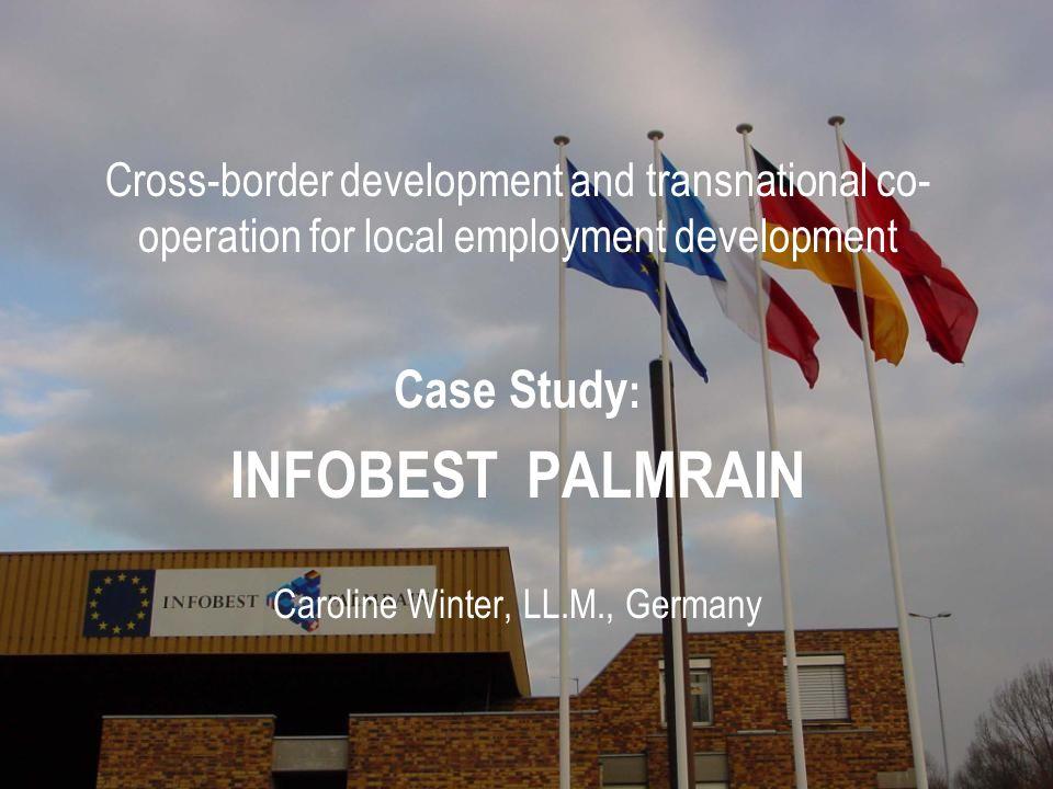 Cross-border development and transnational co- operation for local employment development Case Study : INFOBEST PALMRAIN Caroline Winter, LL.M., Germa
