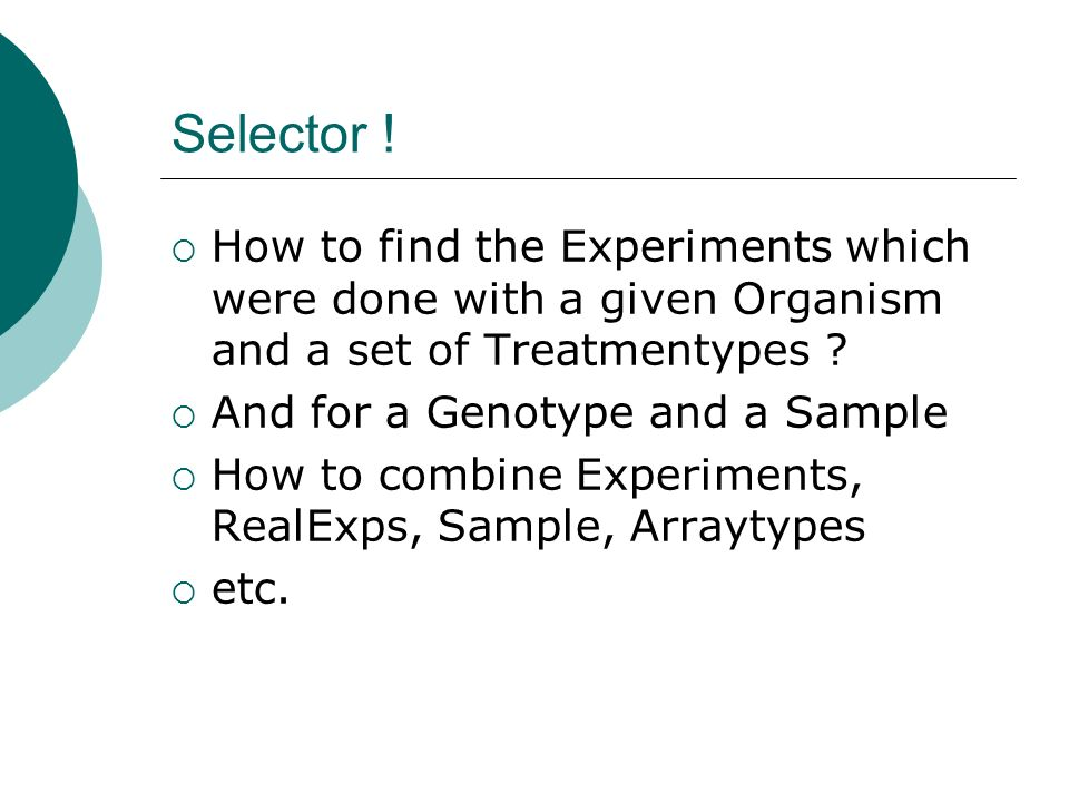 Selector ! How to find the Experiments which were done with a given Organism and a set of Treatmentypes ? And for a Genotype and a Sample How to combi