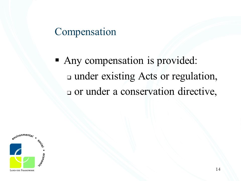 14 Compensation Any compensation is provided: under existing Acts or regulation, or under a conservation directive,