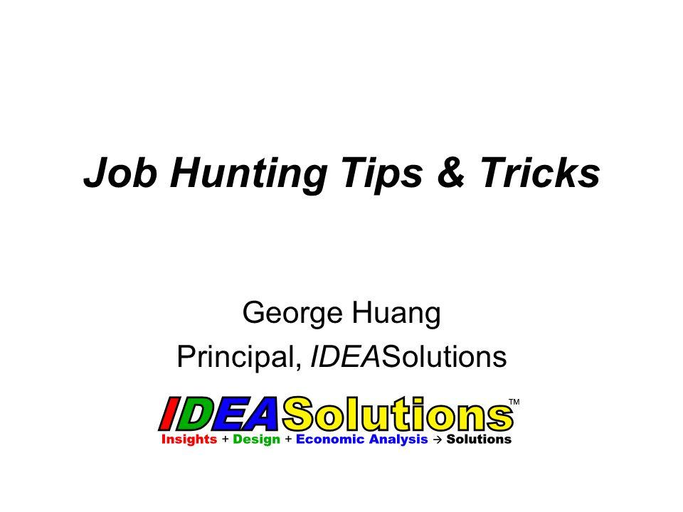 Job Hunting Tips & Tricks George Huang Principal, IDEASolutions