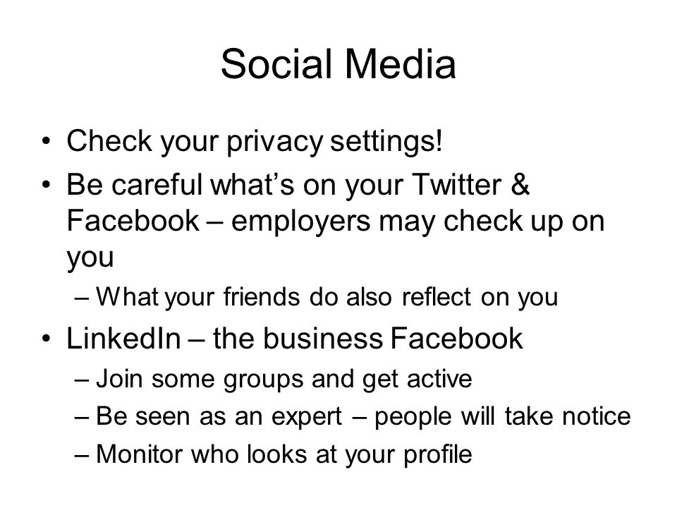 Social Media Check your privacy settings.
