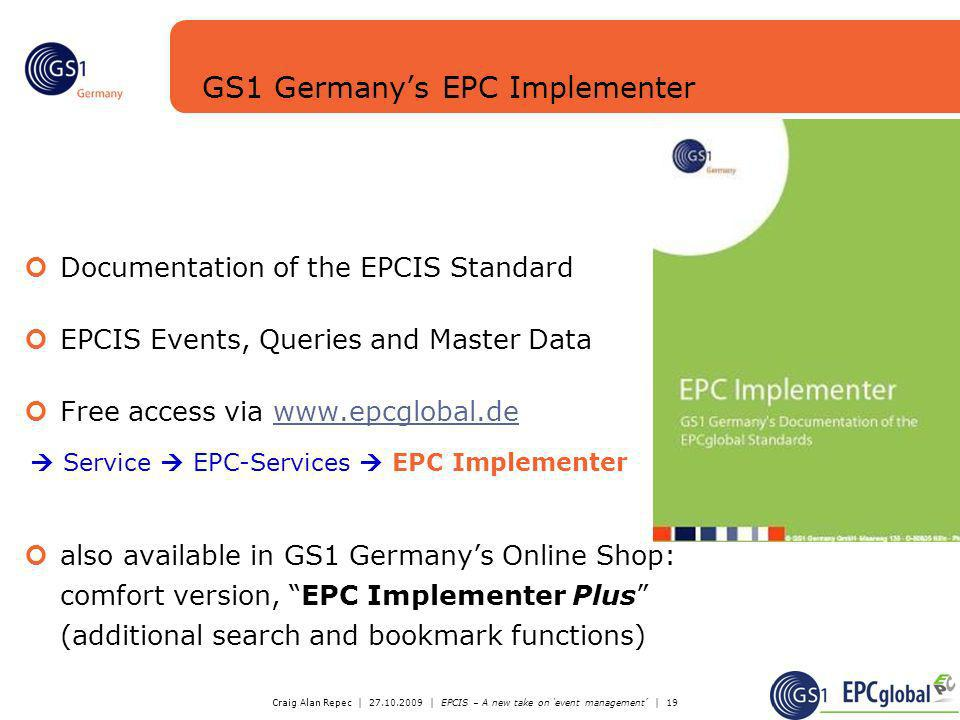 Craig Alan Repec | 27.10.2009 | EPCIS – A new take on event management | 19 GS1 Germanys EPC Implementer Documentation of the EPCIS Standard EPCIS Eve