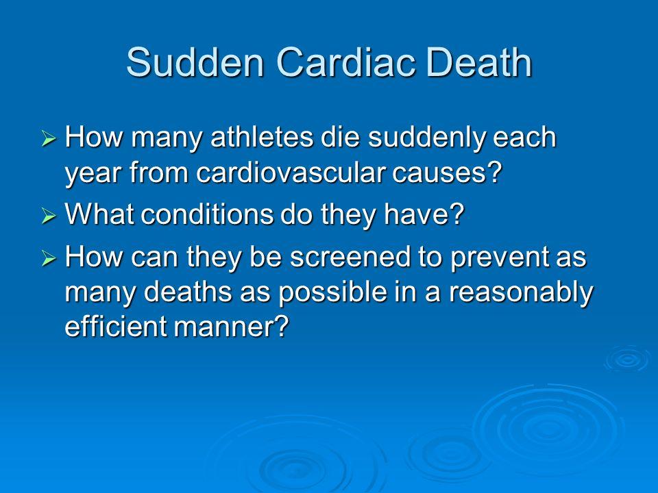 Sudden Cardiac Death How many athletes die suddenly each year from cardiovascular causes? How many athletes die suddenly each year from cardiovascular