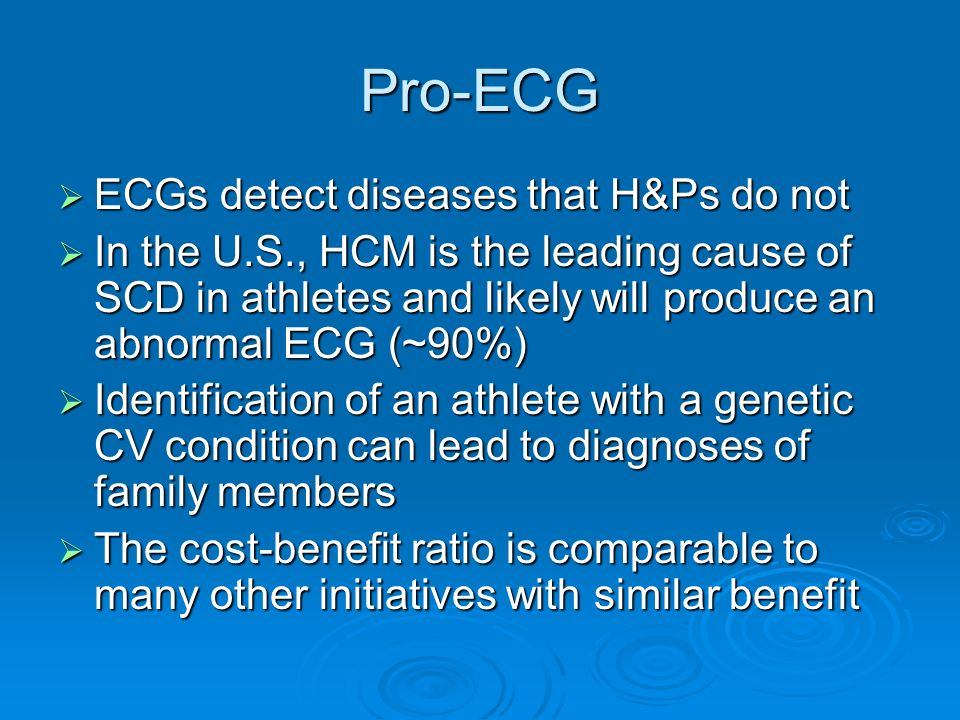 Pro-ECG ECGs detect diseases that H&Ps do not ECGs detect diseases that H&Ps do not In the U.S., HCM is the leading cause of SCD in athletes and likel