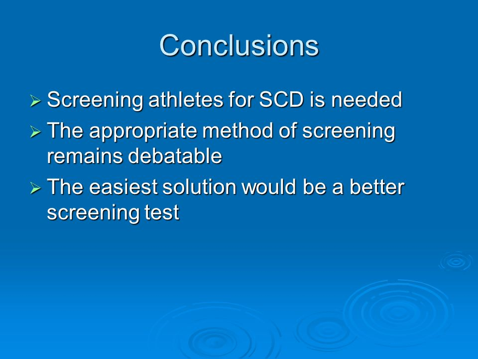 Conclusions Screening athletes for SCD is needed Screening athletes for SCD is needed The appropriate method of screening remains debatable The approp