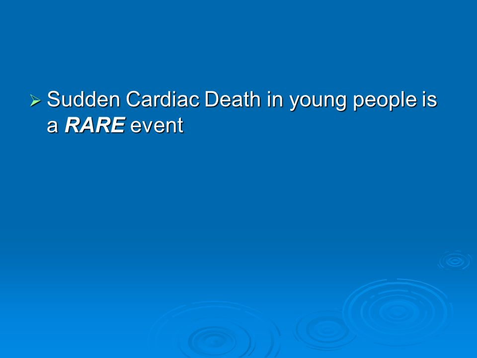 Sudden Cardiac Death in young people is a RARE event Sudden Cardiac Death in young people is a RARE event