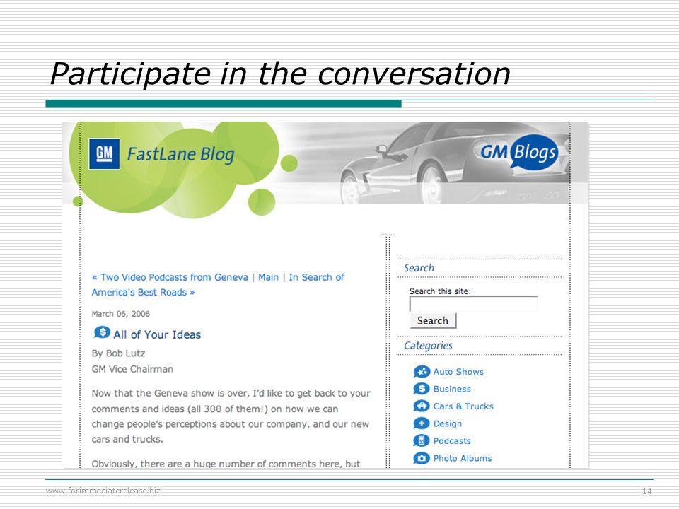 www.forimmediaterelease.biz 14 Participate in the conversation