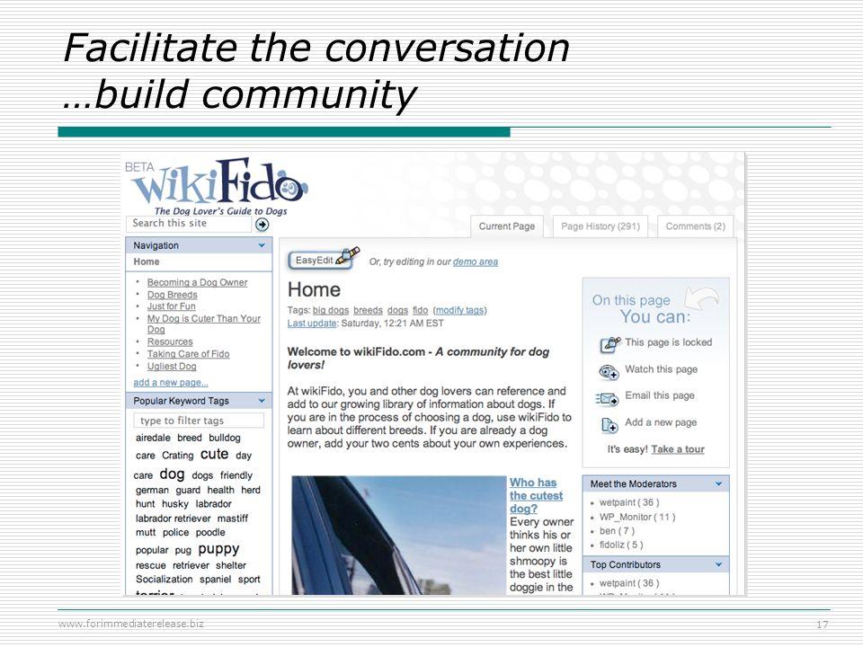 www.forimmediaterelease.biz 17 Facilitate the conversation …build community