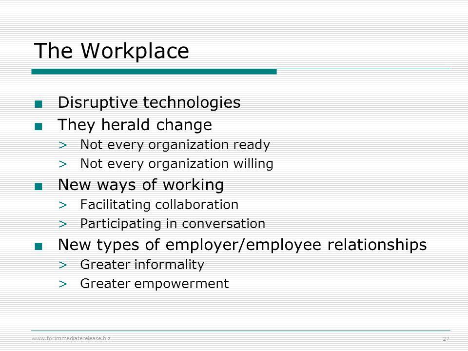 www.forimmediaterelease.biz 27 The Workplace Disruptive technologies They herald change >Not every organization ready >Not every organization willing