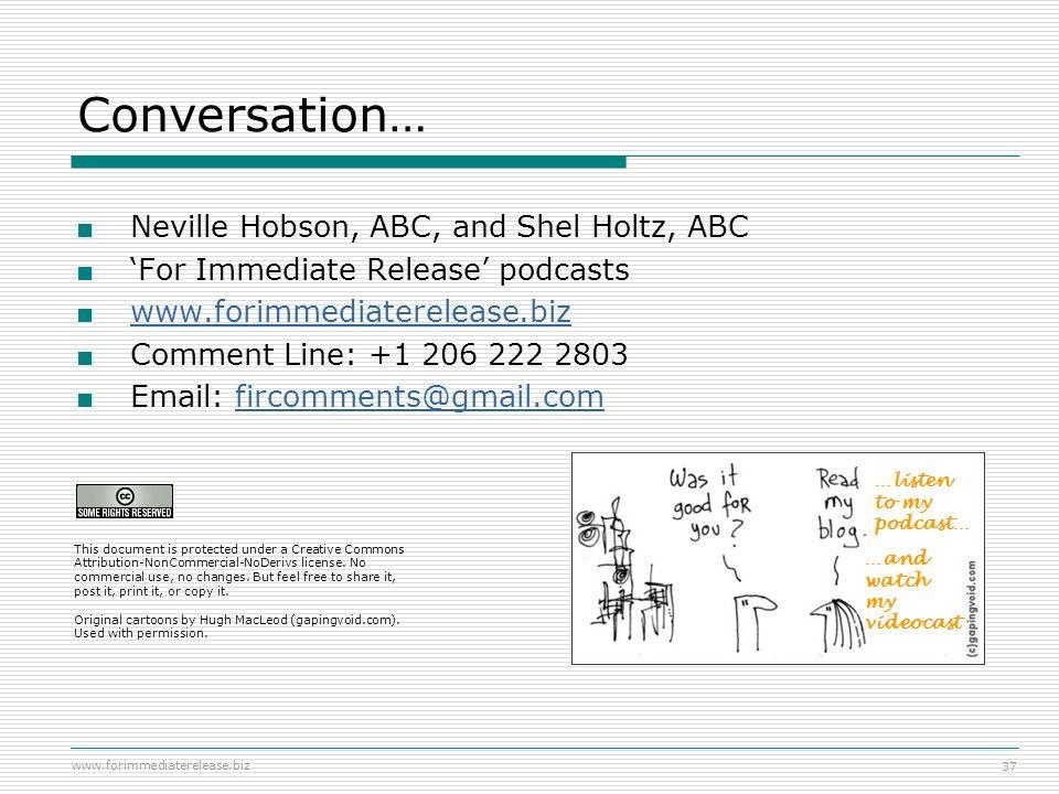 www.forimmediaterelease.biz 37 Conversation… Neville Hobson, ABC, and Shel Holtz, ABC For Immediate Release podcasts www.forimmediaterelease.biz Comme